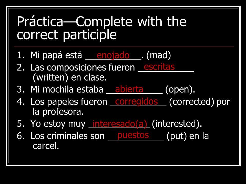 PrácticaComplete with the correct participle 1.Mi papá está ___________.