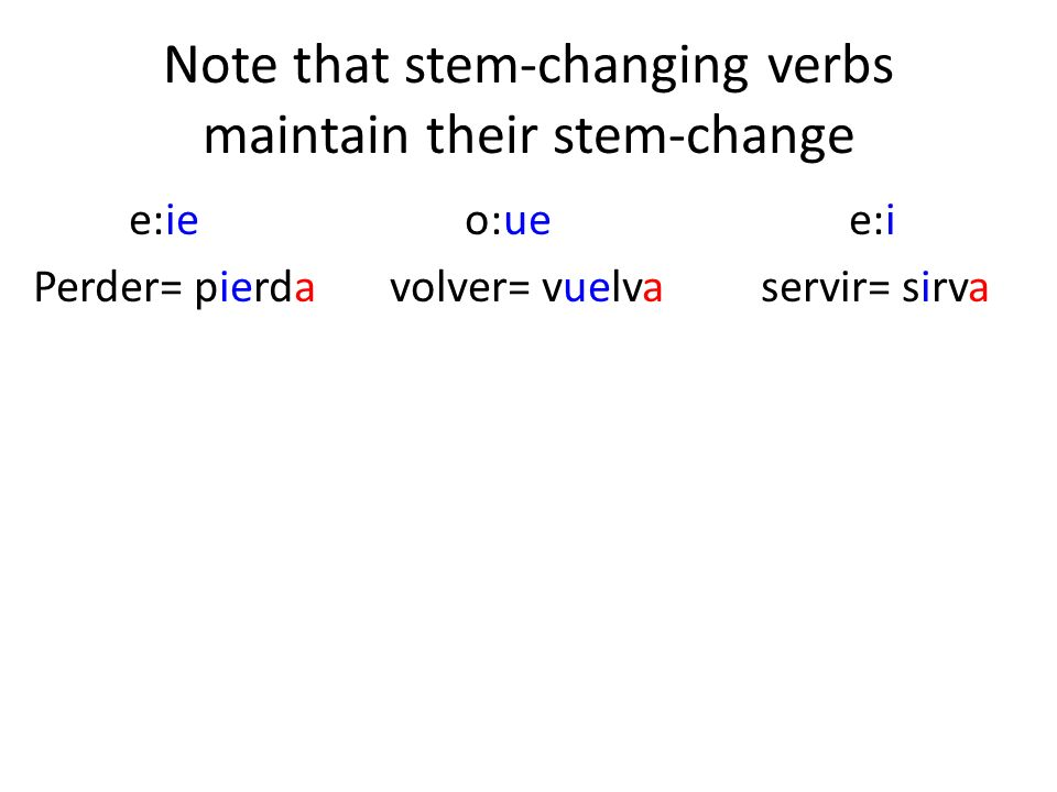 Note that stem-changing verbs maintain their stem-change e:ie o:ue e:i Perder= pierda volver= vuelva servir= sirva