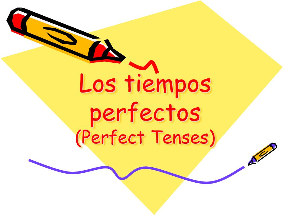 Los tiempos perfectos El presente perfecto –Have/has done El presente perfecto del subjuntivo –Have/has done with subjunctive El pluscuamperfecto (past perfect) –Had done