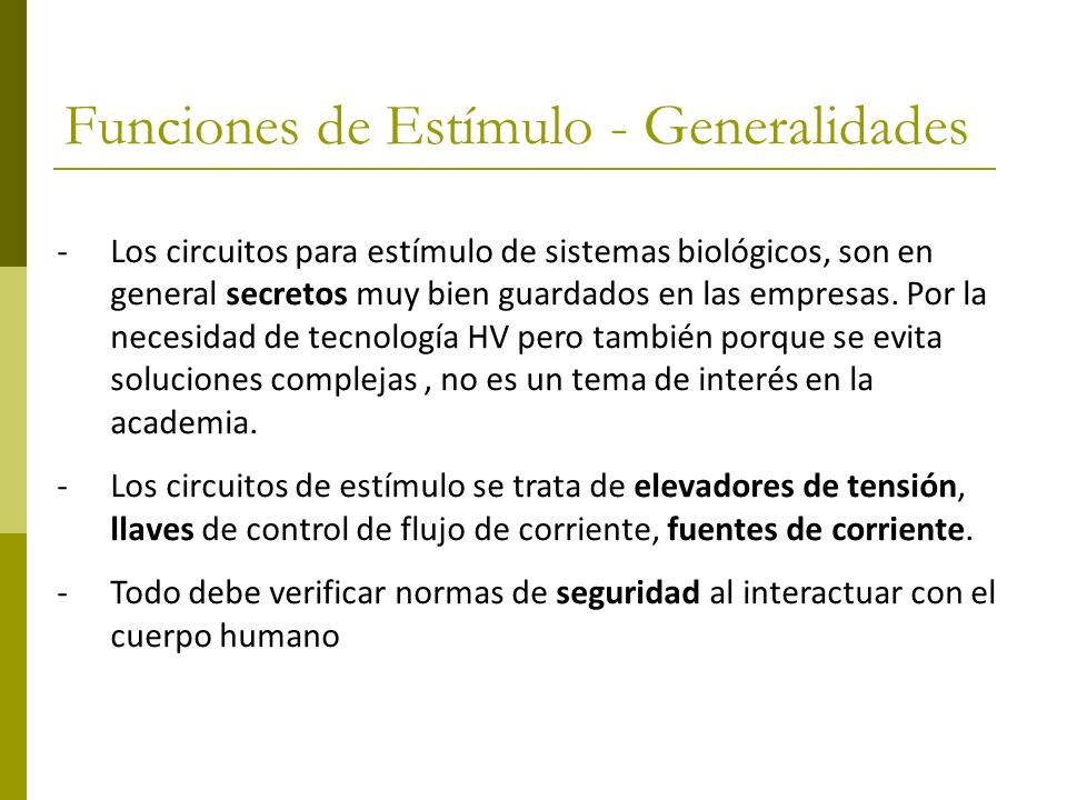 Funciones de Estímulo - Generalidades -Los circuitos para estímulo de sistemas biológicos, son en general secretos muy bien guardados en las empresas.