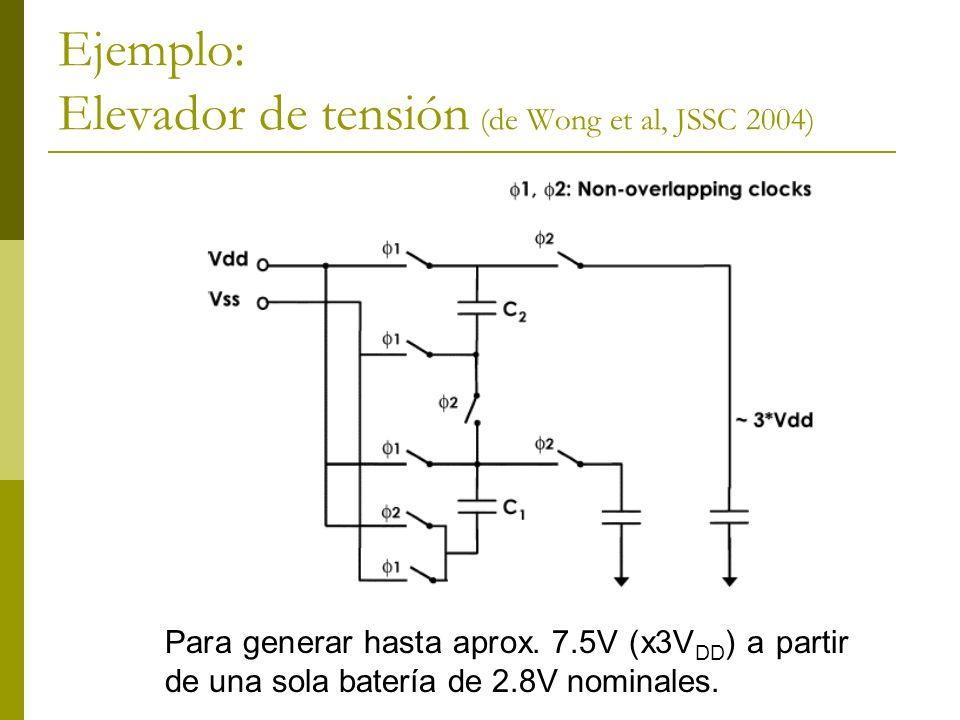 Ejemplo: Elevador de tensión (de Wong et al, JSSC 2004) Para generar hasta aprox. 7.5V (x3V DD ) a partir de una sola batería de 2.8V nominales.