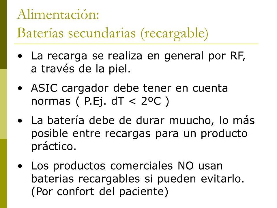 Alimentación: Baterías secundarias (recargable) La recarga se realiza en general por RF, a través de la piel. ASIC cargador debe tener en cuenta norma