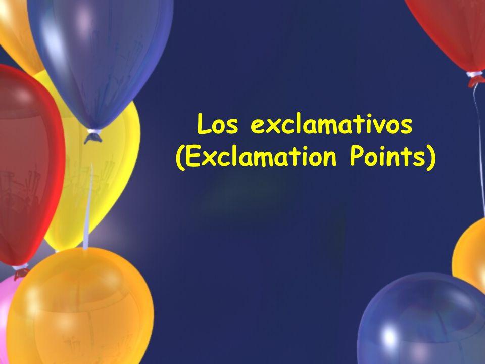 Formando los exclamativos En español el exclamativo se forma con: Qué + sustantivo Qué + adjetivo Qué + adverbio (+ verb) Qué = what, what a, how, or such