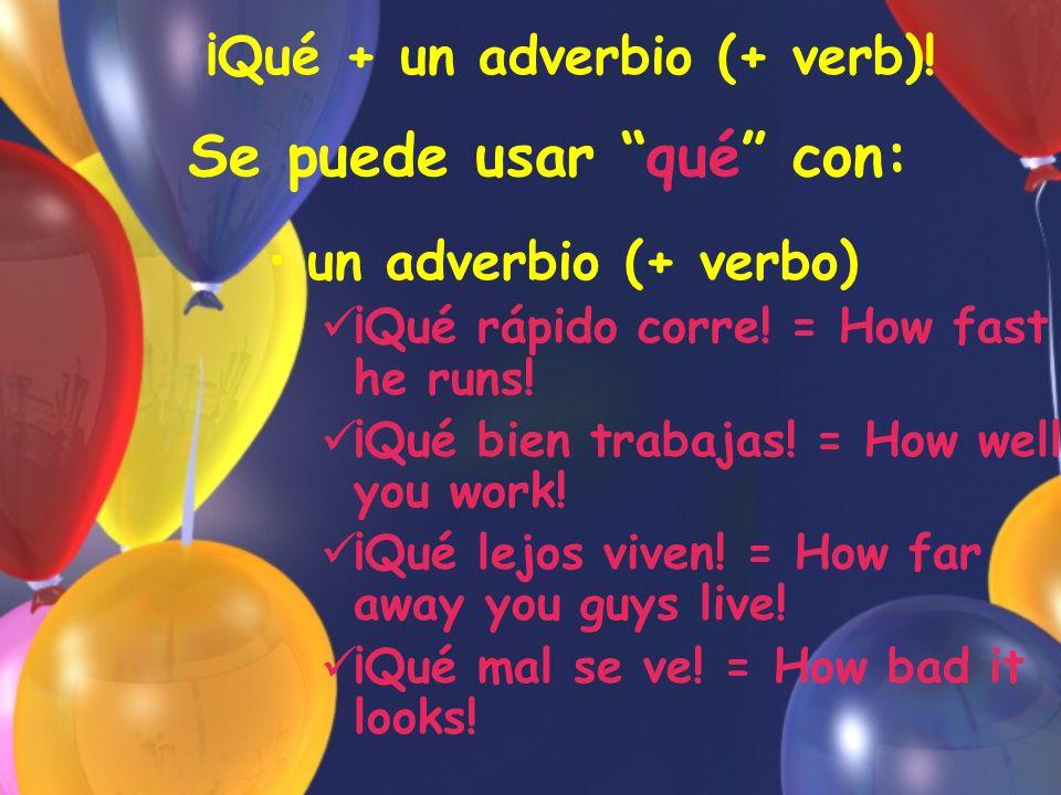 Se puede usar qué con: un adverbio (+ verbo) ¡Qué rápido corre.