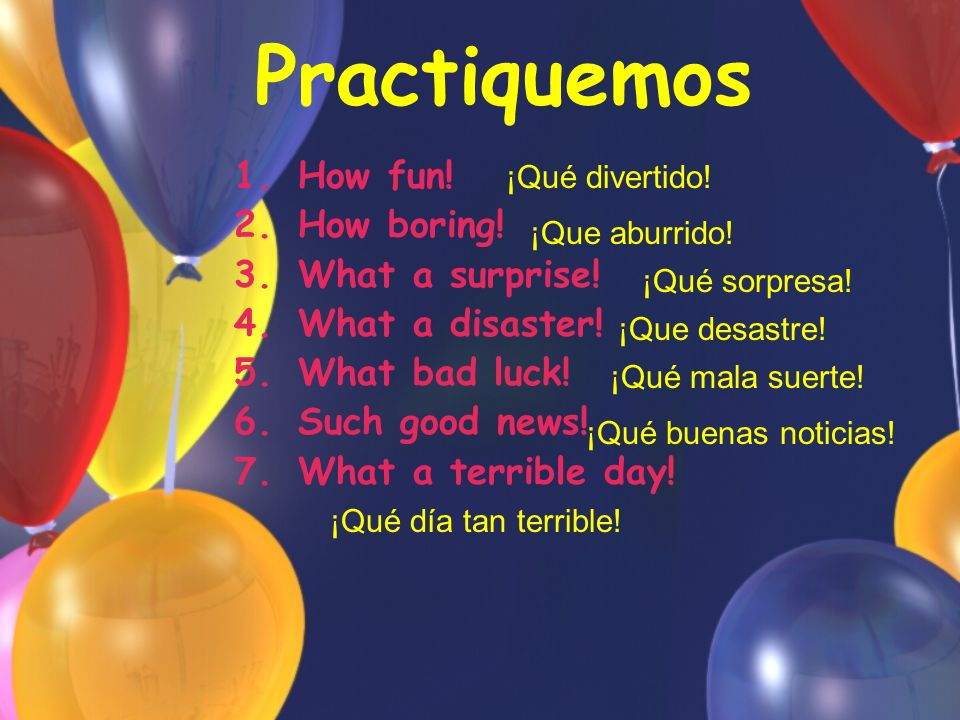 Practiquemos 1.How fun. 2.How boring. 3.What a surprise.