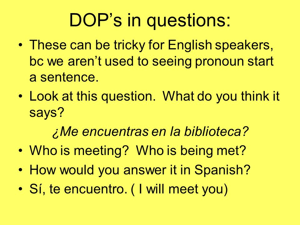 Helpful hints: If the question uses TE answer with ME If the question uses ME answer with TE If the question uses NOS answer with OS or LOS If the question uses LO,LA,LOS,LAS keep it the same in your answer.