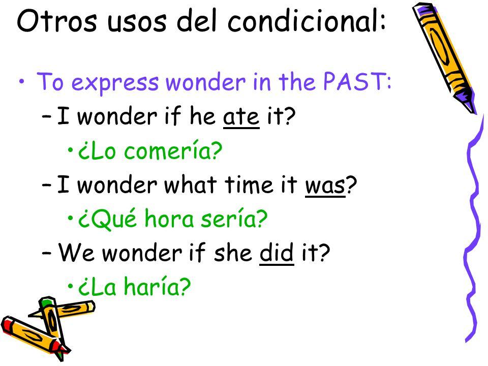 Otros usos del condicional: To express probability in the PAST: –It was probably 2:00.