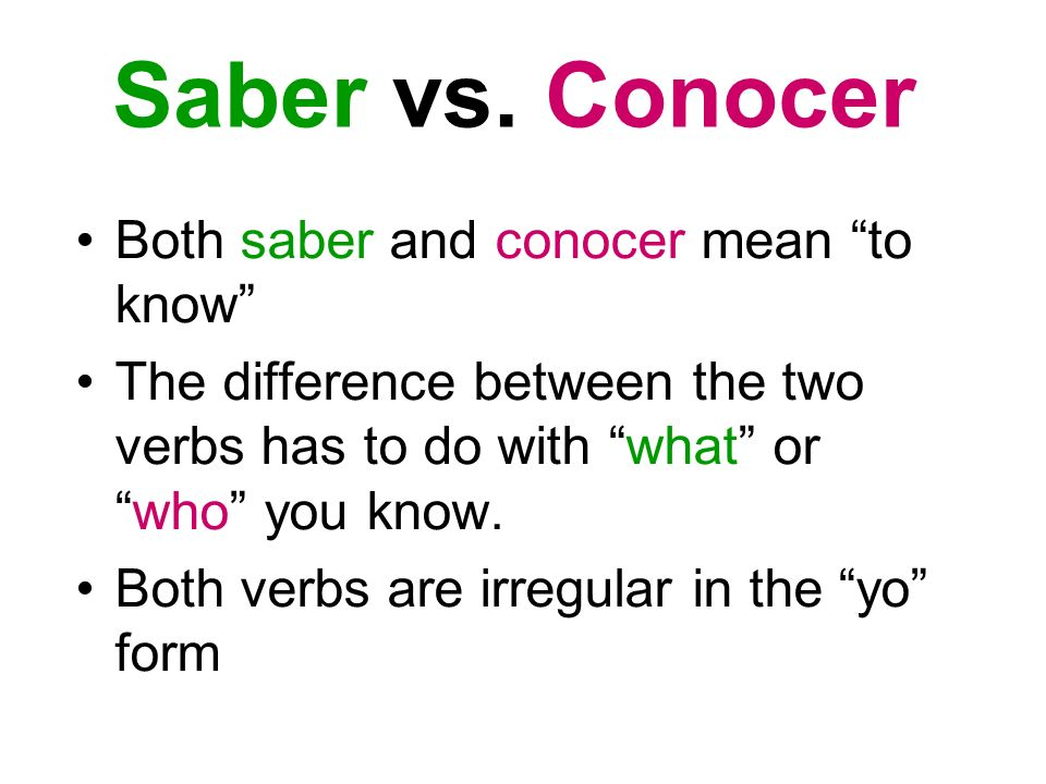 Saber vs. Conocer Both saber and conocer mean to know The difference between the two verbs has to do with what orwho you know. Both verbs are irregula