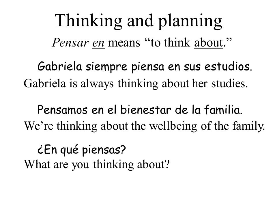 Thinking and planning ¿En qué piensas. Pensar en means to think about.