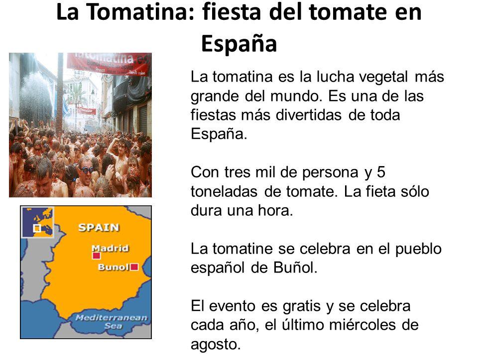 La Tomatina: fiesta del tomate en España La tomatina es la lucha vegetal más grande del mundo. Es una de las fiestas más divertidas de toda España. Co