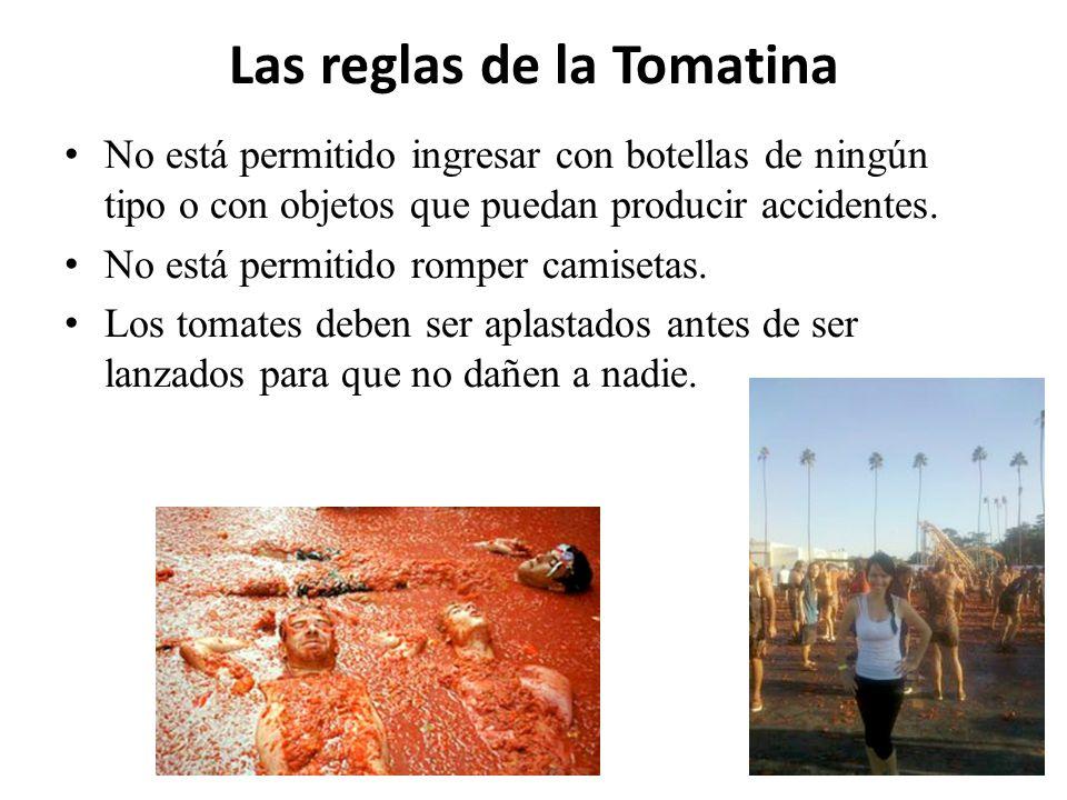 Las reglas de la Tomatina No está permitido ingresar con botellas de ningún tipo o con objetos que puedan producir accidentes. No está permitido rompe