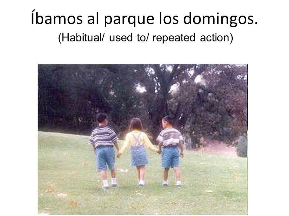 Íbamos al parque los domingos. (Habitual/ used to/ repeated action)