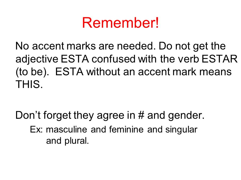 Remember! No accent marks are needed. Do not get the adjective ESTA confused with the verb ESTAR (to be). ESTA without an accent mark means THIS. Dont
