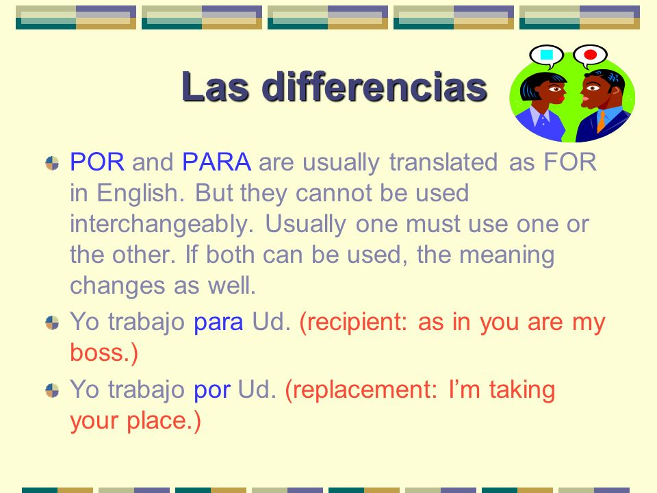 Las differencias Las differencias POR and PARA are usually translated as FOR in English.