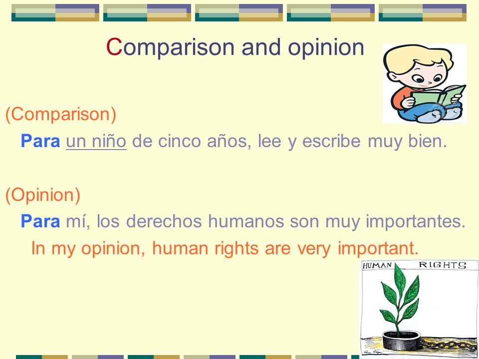 Comparison and opinion (Comparison) Para un niño de cinco años, lee y escribe muy bien.