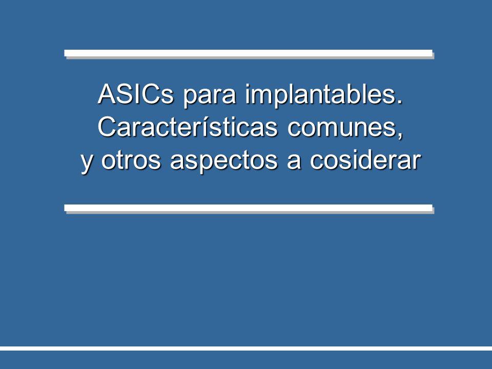Palabras claves en el diseño de ASICS para implantables: Bajo consumo y micro o nano consumo.