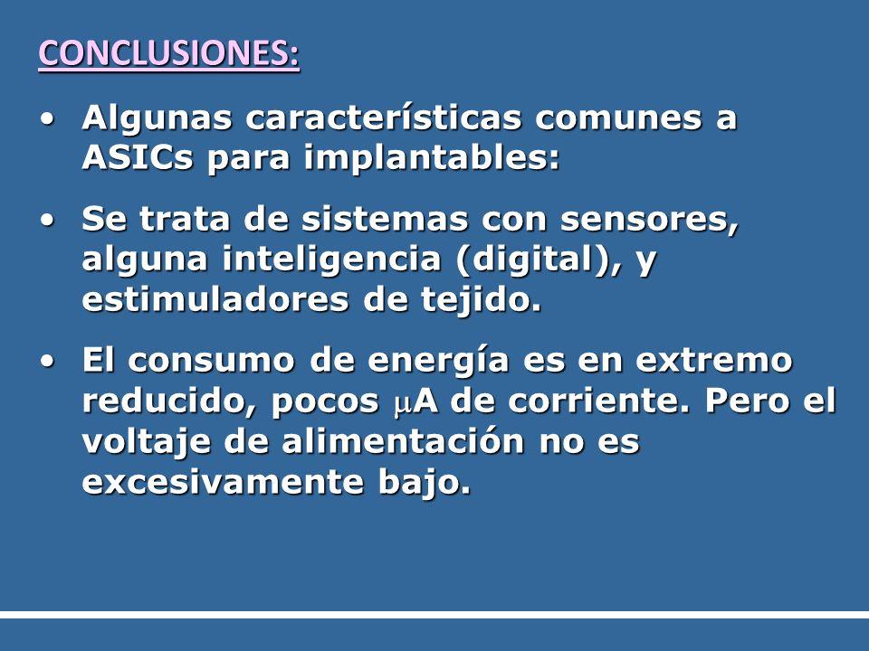 CONCLUSIONES: Algunas características comunes a ASICs para implantables:Algunas características comunes a ASICs para implantables: Se trata de sistema