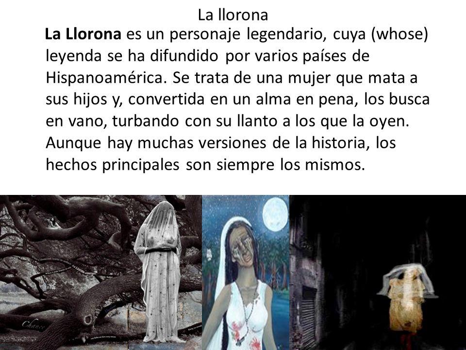 La llorona La Llorona es un personaje legendario, cuya (whose) leyenda se ha difundido por varios países de Hispanoamérica. Se trata de una mujer que