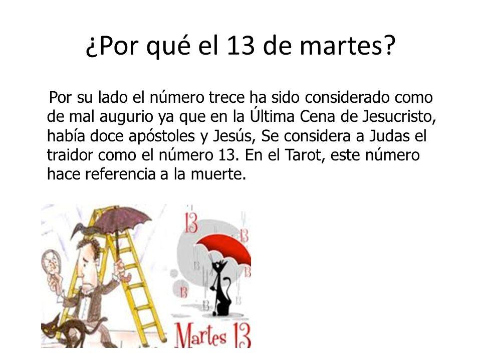 ¿Por qué el 13 de martes? Por su lado el número trece ha sido considerado como de mal augurio ya que en la Última Cena de Jesucristo, había doce apóst