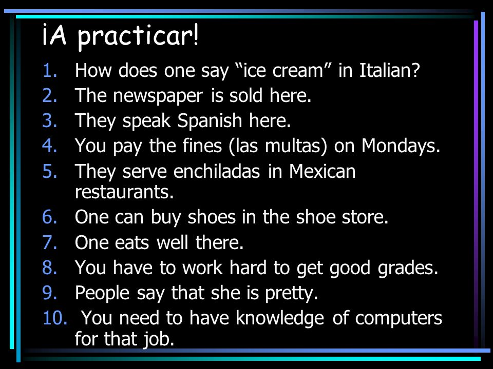 ¡A practicar.1.How does one say ice cream in Italian.