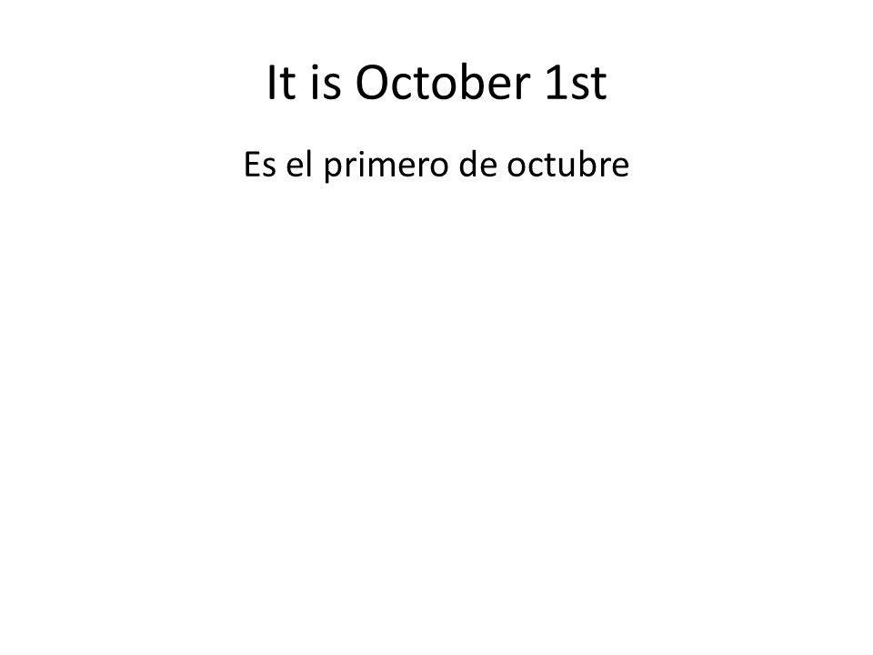 It is October 1st Es el primero de octubre