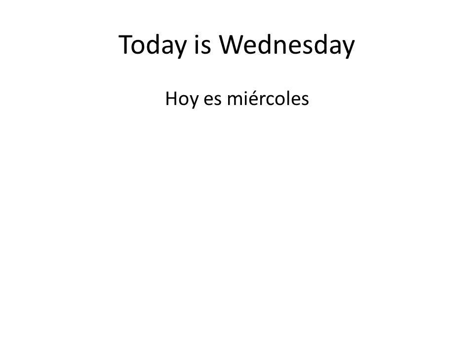 Today is Wednesday Hoy es miércoles