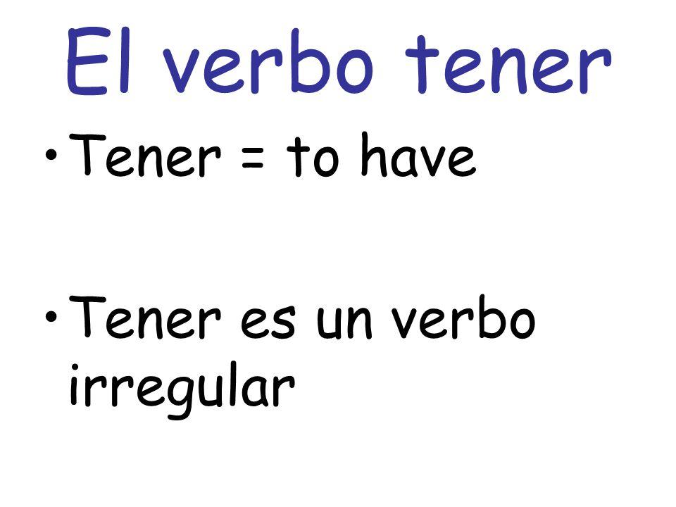 El verbo tener Tener = to have Tener es un verbo irregular
