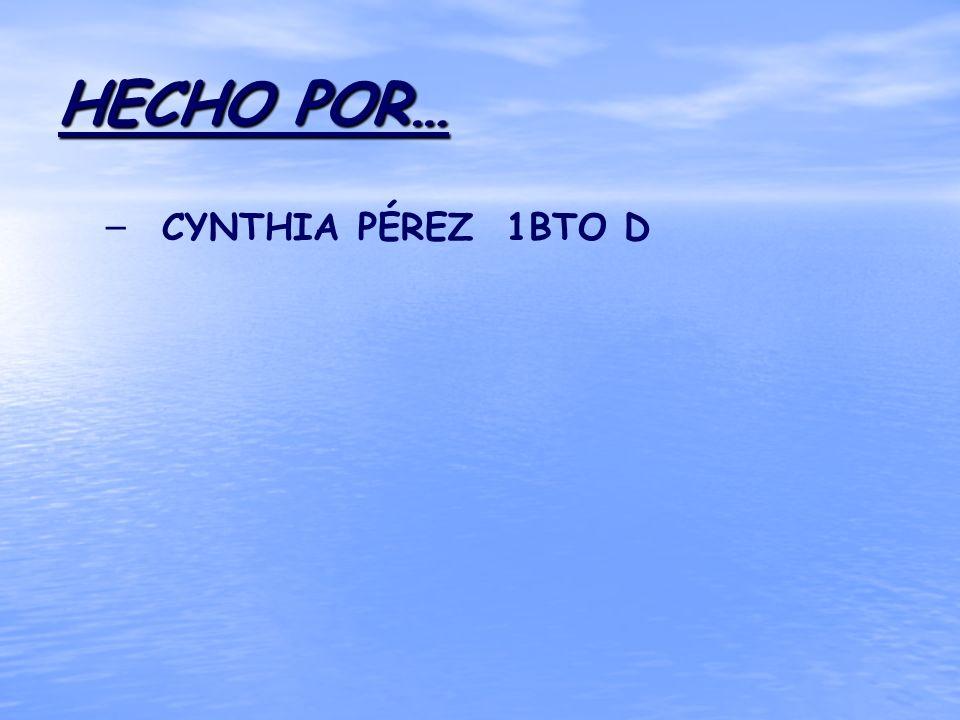 HECHO POR… – – CYNTHIA PÉREZ 1BTO D