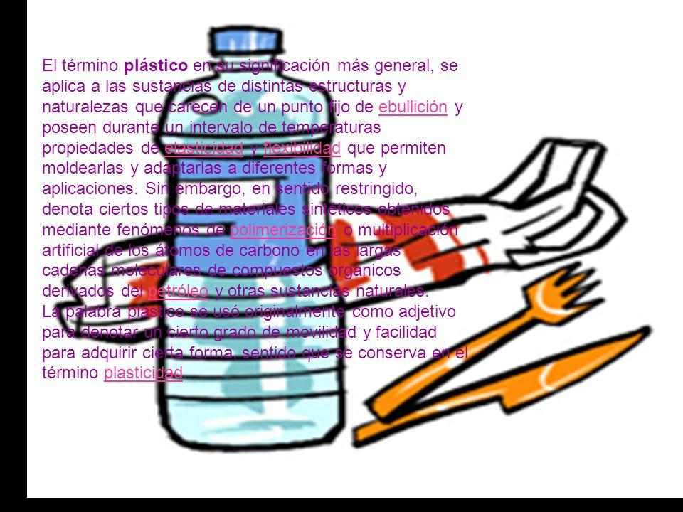 El término plástico en su significación más general, se aplica a las sustancias de distintas estructuras y naturalezas que carecen de un punto fijo de