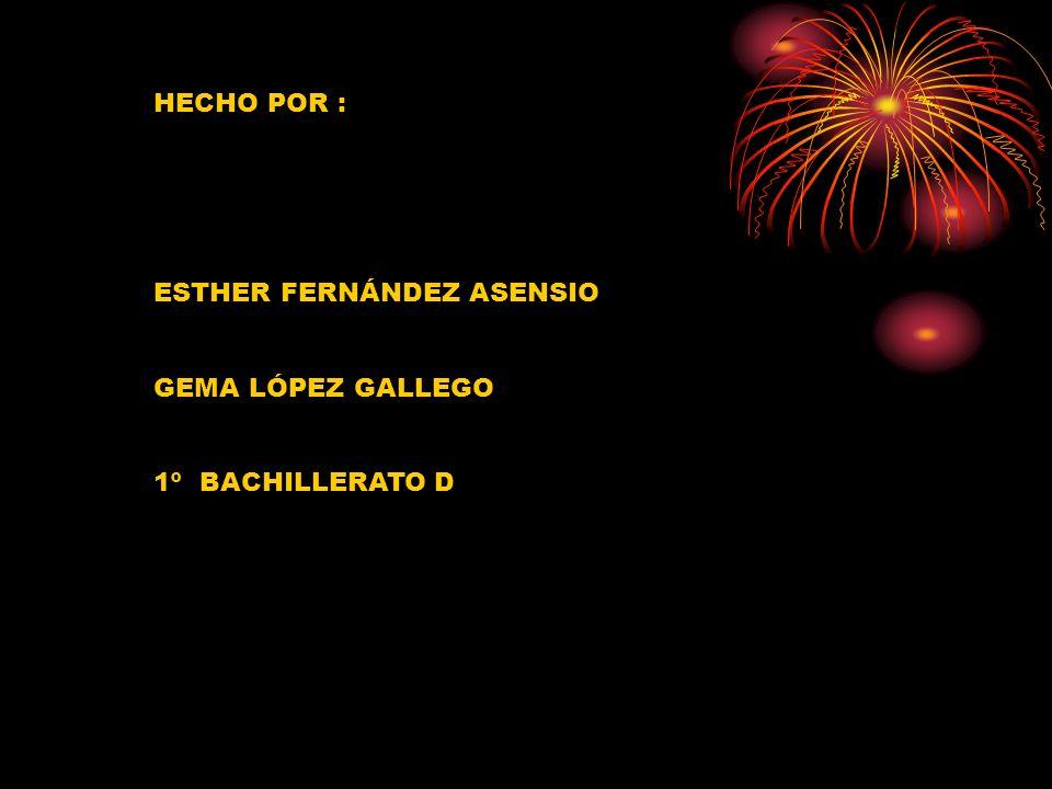 HECHO POR : ESTHER FERNÁNDEZ ASENSIO GEMA LÓPEZ GALLEGO 1º BACHILLERATO D
