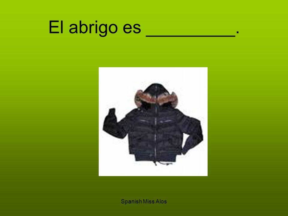 Spanish Miss Alos El abrigo es _________.