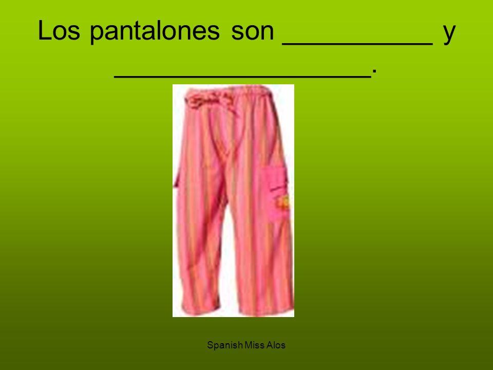 Spanish Miss Alos Los pantalones son __________ y _________________.
