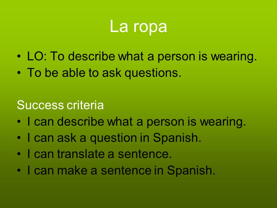 La ropa LO: To describe what a person is wearing.