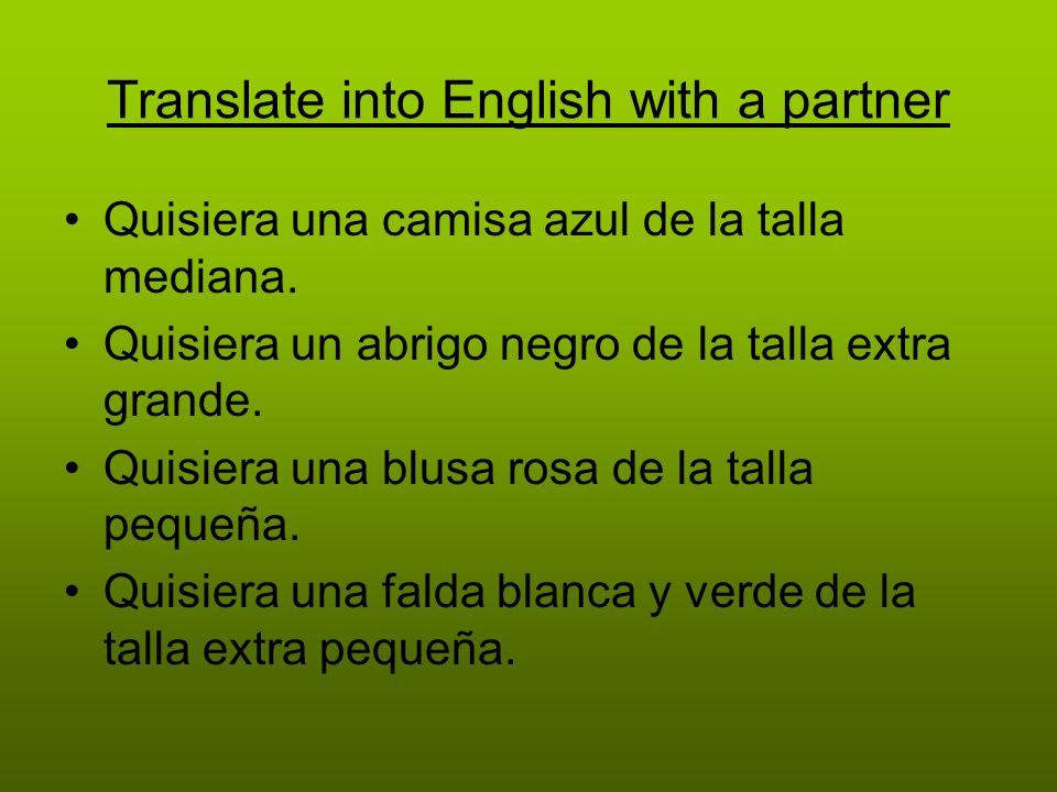 Translate into English with a partner Quisiera una camisa azul de la talla mediana.