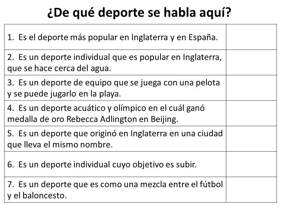 1. Es el deporte más popular en Inglaterra y en España. 2. Es un deporte individual que es popular en Inglaterra, que se hace cerca del agua. 3. Es un