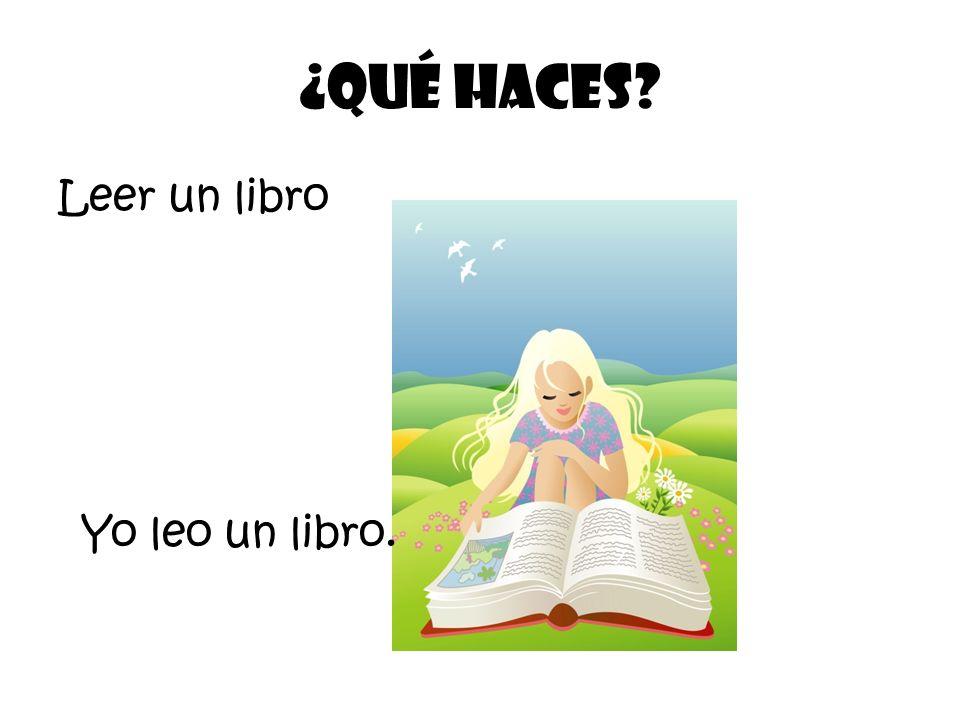 Leer un libro ¿Qué Haces? Yo leo un libro.