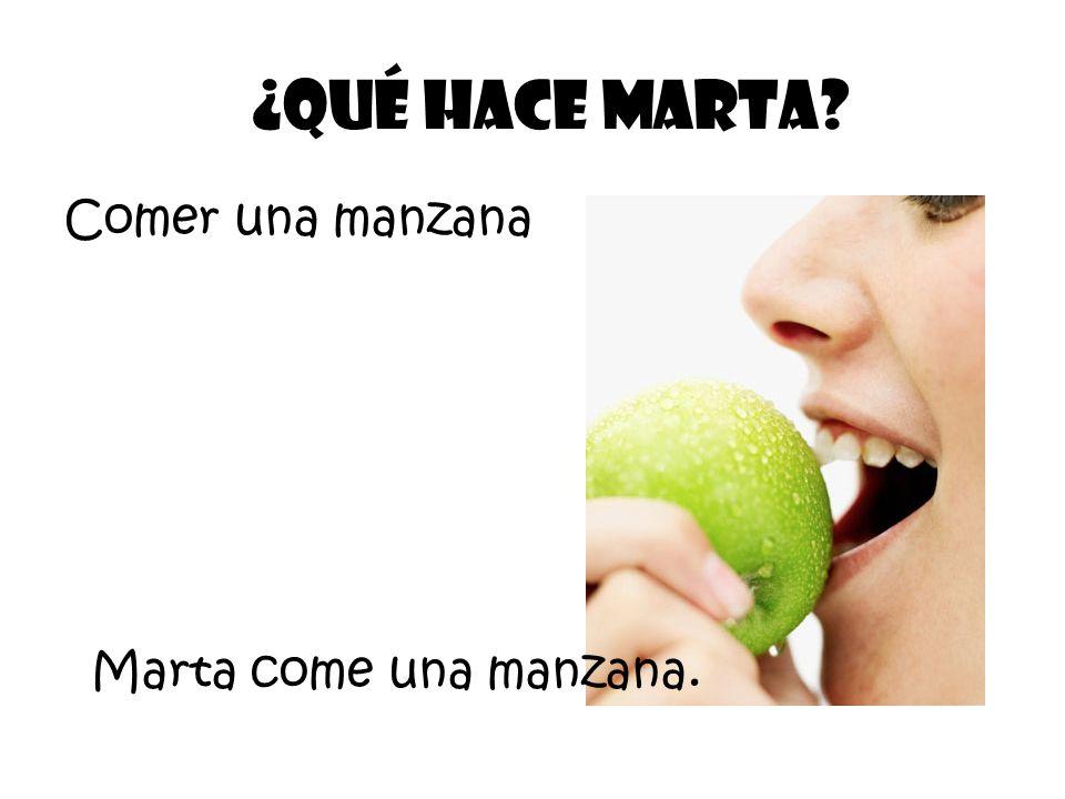 Comer una manzana ¿Qué Hace Marta? Marta come una manzana.