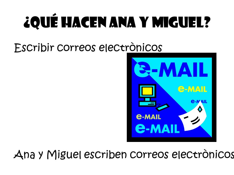 Escribir correos electrònicos ¿Qué Hacen Ana y Miguel? Ana y Miguel escriben correos electrònicos.