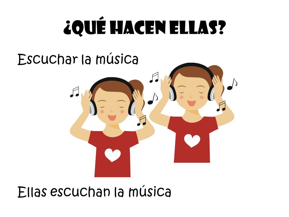 Escuchar la música ¿Qué Hacen Ellas? Ellas escuchan la música