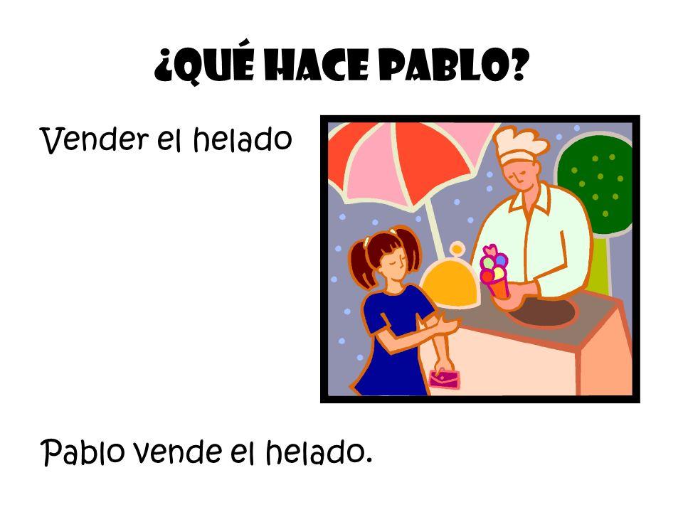 Vender el helado ¿Qué Hace Pablo? Pablo vende el helado.