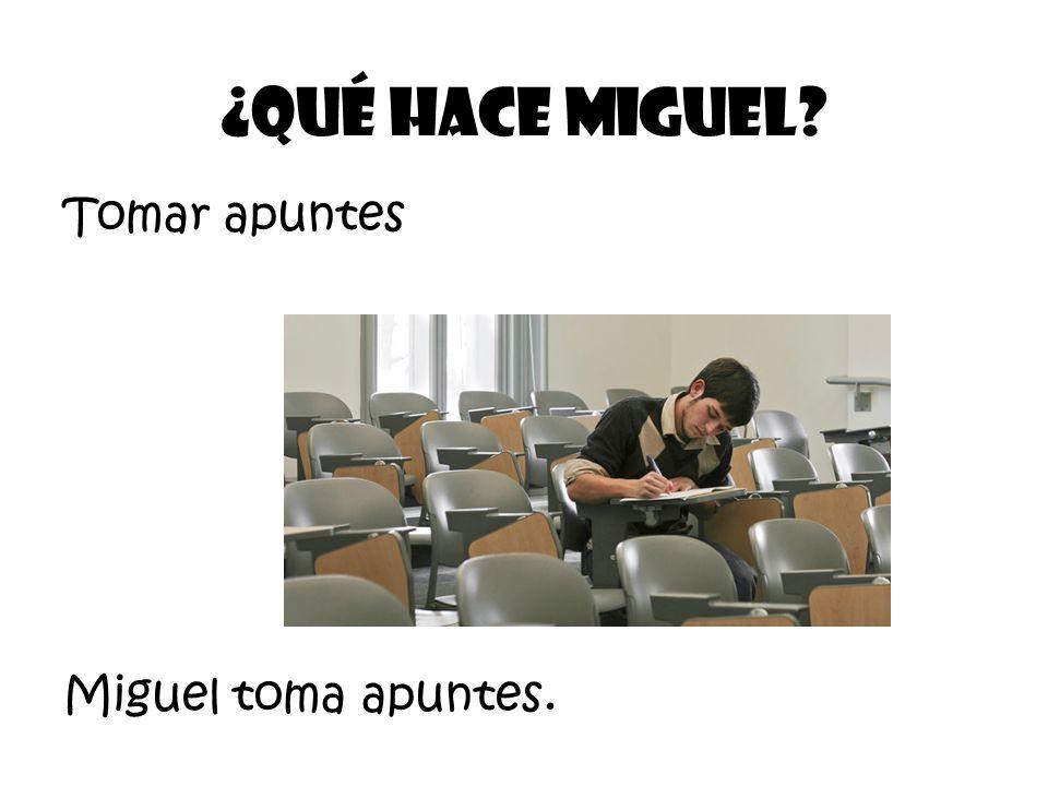 Tomar apuntes ¿Qué Hace Miguel Miguel toma apuntes.