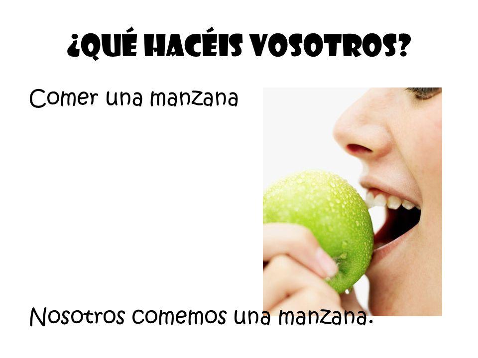 Comer una manzana ¿Qué Hacéis vosotros? Nosotros comemos una manzana.