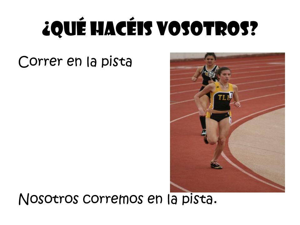 Correr en la pista ¿Qué Hacéis vosotros Nosotros corremos en la pista.
