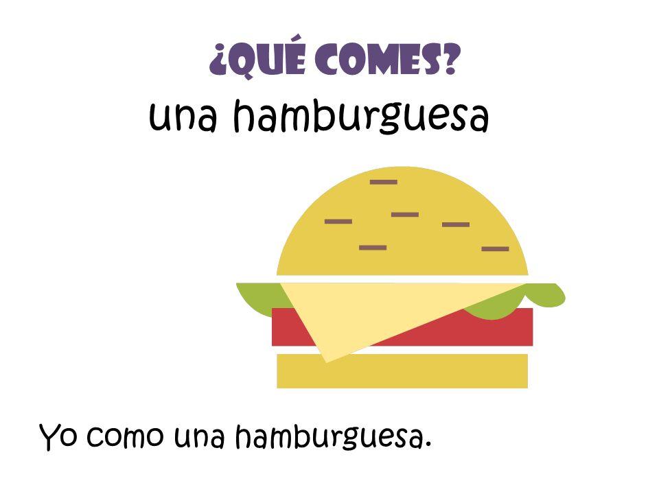 una hamburguesa ¿Qué Comes? Yo como una hamburguesa.