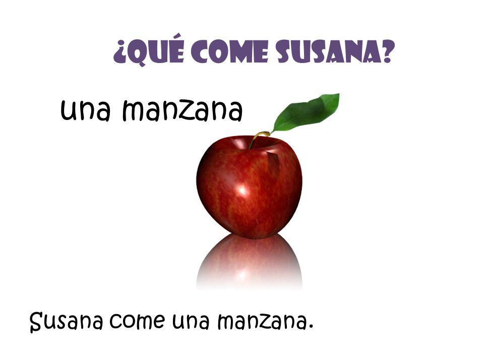 una manzana ¿Qué Come Susana? Susana come una manzana.