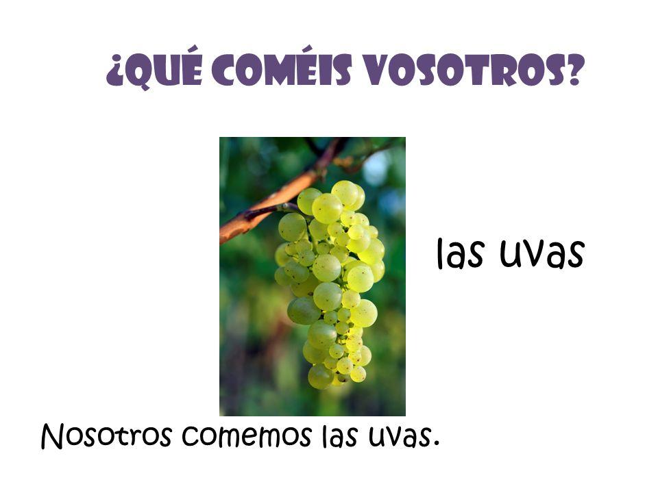 las uvas ¿Qué Coméis vosotros Nosotros comemos las uvas.