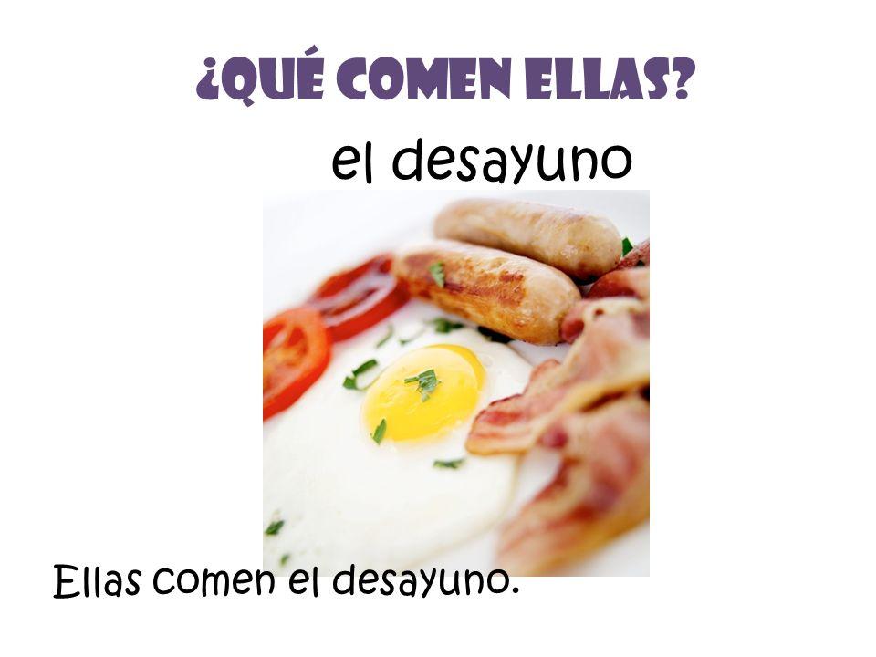 el desayuno ¿Qué Comen Ellas Ellas comen el desayuno.