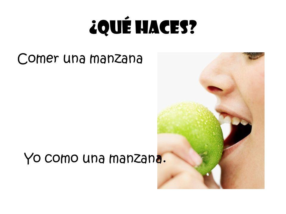 Comer una manzana ¿Qué Haces? Yo como una manzana.