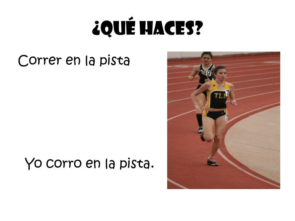 Correr en la pista ¿Qué Haces? Yo corro en la pista.
