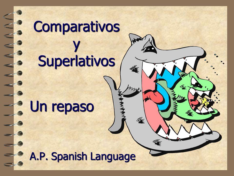 Comparativos y Superlativos A.P. Spanish Language Un repaso